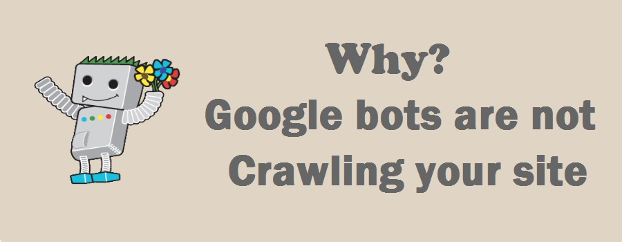 Why Google bots are not crawling your blog