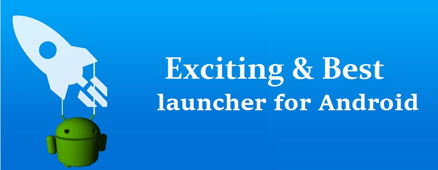 Top 5 exciting and best launcher for Android - makeover your android