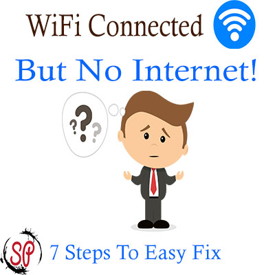 7 Steps To Fix: WiFi Connected But No Internet In Windows 10, 8, 7