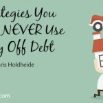 8 Strategies You Should NEVER Use To Pay Off Debt