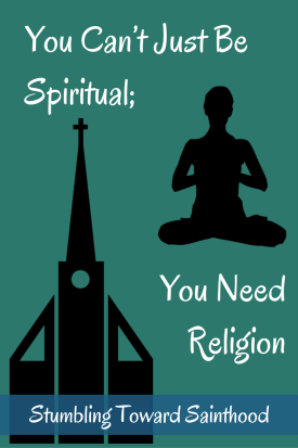 You can't just be spiritual you need religion