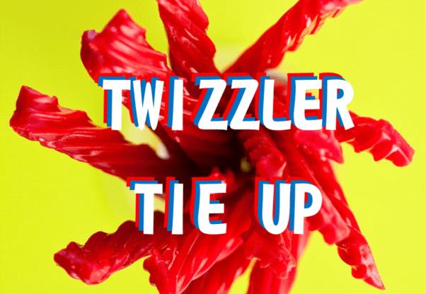 Twizzler Tie Up