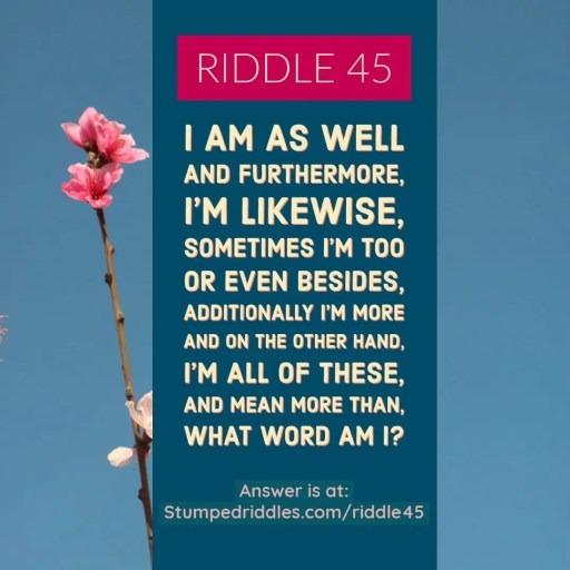 Riddle 45 on StumpedRiddles.com - It's a riddle that is over and above