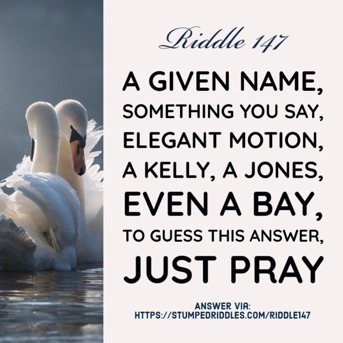 """Solve Riddle 147 on StumpedRiddles - """"A given name, something you say, elegant motion, a Kelly, a Jones, even a Bay, to guess this answer, just pray"""""""