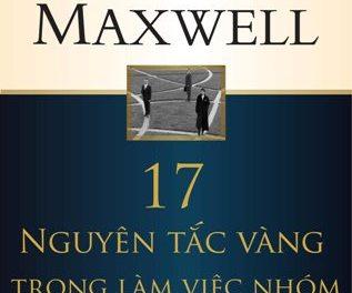 17 Nguyên tắc vàng trong làm việc nhóm – John C. Maxwell