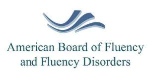 Board Certified Stuttering Specialist - American Board of Fluency and Fluency Disorders