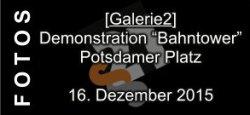 "Link zur Bildergalerie 2 - Demonstration ""Bahntower"" Potsdamer Platz"