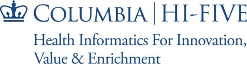 HI-FIVE: Health Informatics For Innovation, Value & Enrichment (Clinical Perspective)-Columbia University