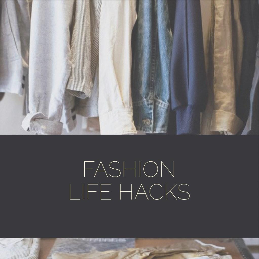 Fashion Life Hacks