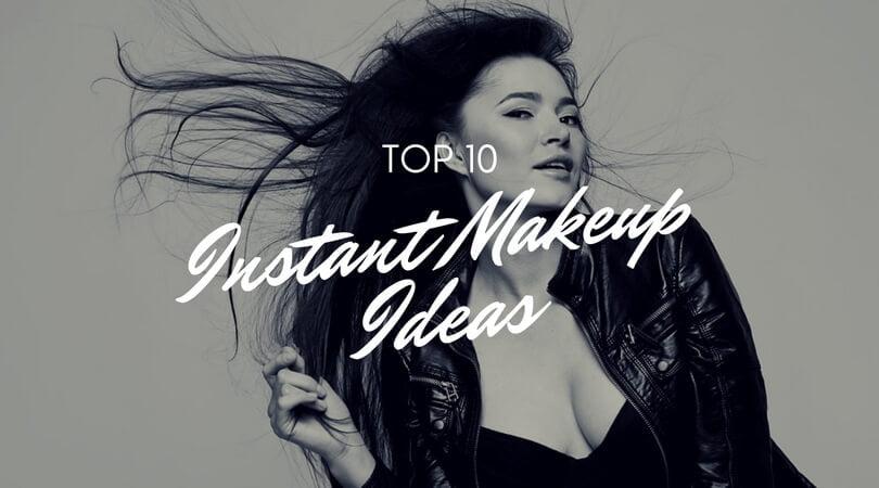 Top 10 Instant Makeup Ideas