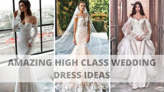 Amazing High Class Wedding Dress Ideas