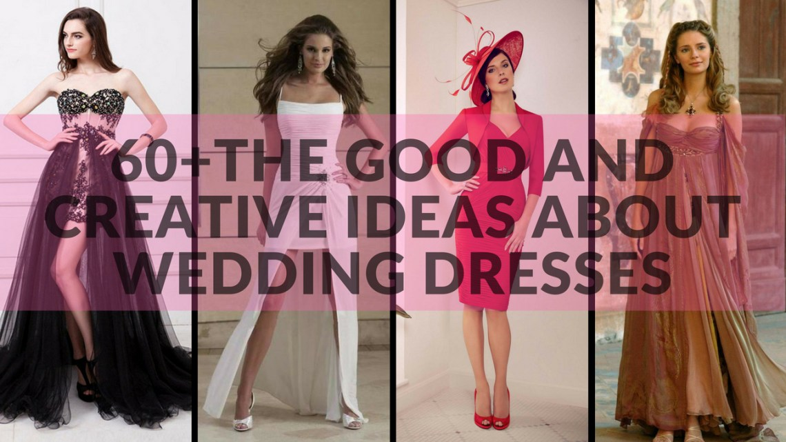60The Good and Creative Ideas about Wedding Dresses
