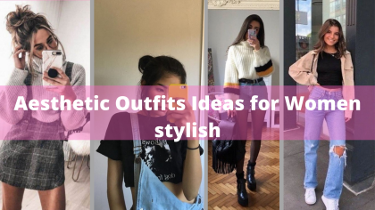 Aesthetic Outfits Ideas for Women stylish