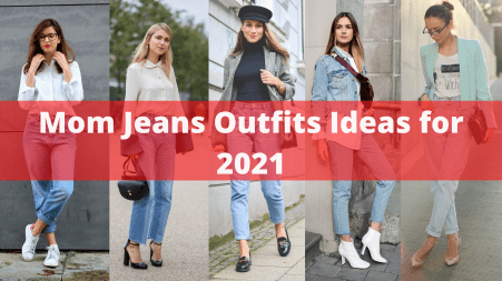 Mom Jeans Outfits Ideas for 2021