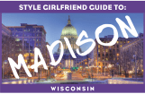 The Style Girlfriend Guide to: Madison, Wisconsin