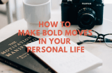 How to Be Bold in Your Life