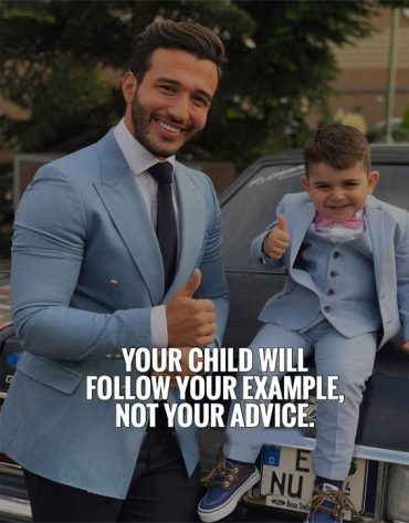 Your Examples Not Your Advice - Best Father Quotes