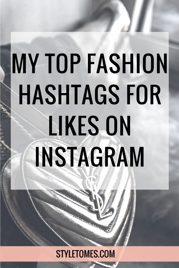 My Top 10 Fashion Hashtags for Likes On Instagram