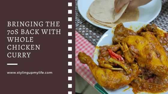 Bringing the 70s back with Whole Chicken Curry- Recipe- Step by Step