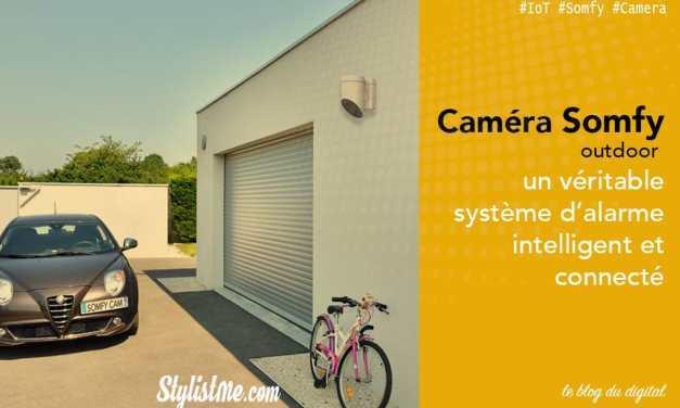 Somfy outdoor caméra test avis un véritable système d'alarme connecté