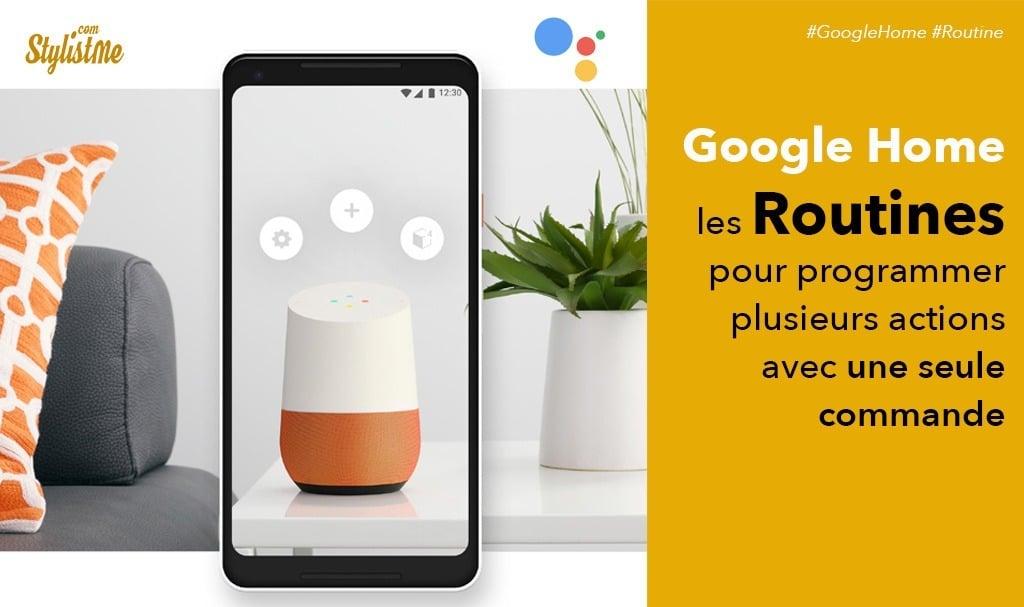 Routine Google Home comment y accéder et en créer [Tuto]