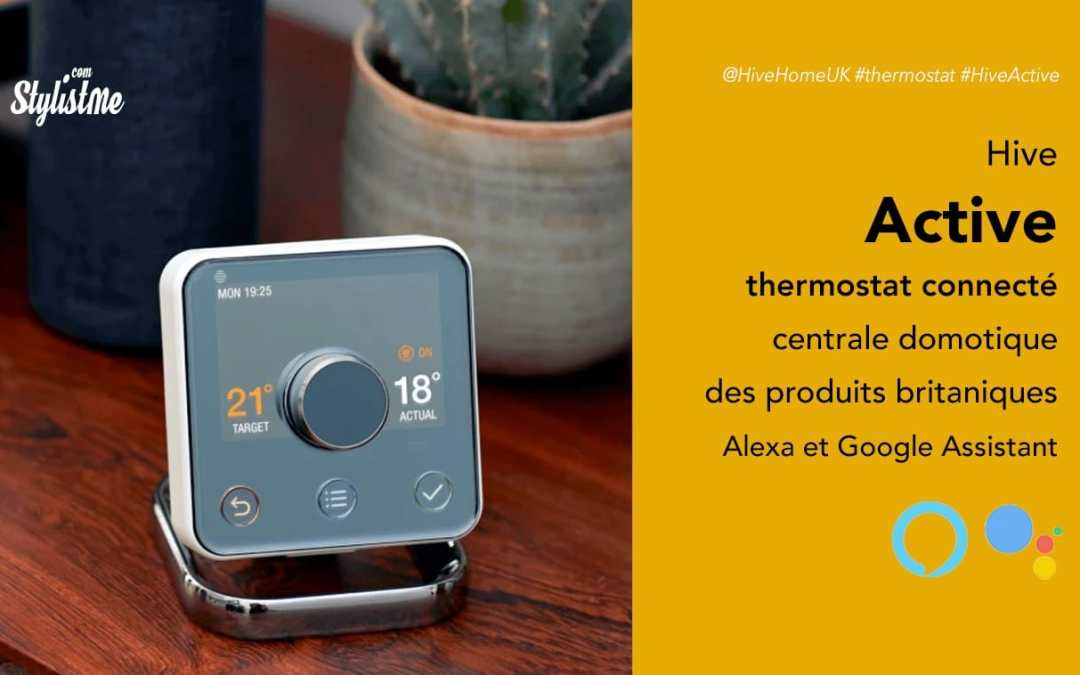 Hive Active prix avis thermostat connecté Alexa Google Assistant