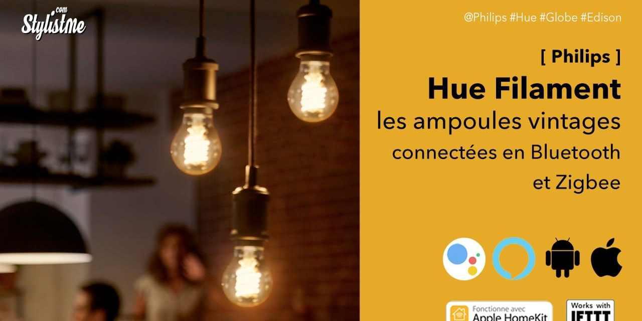 Philips Hue filament : ampoules vintages connectées Bluetooth et Zigbee