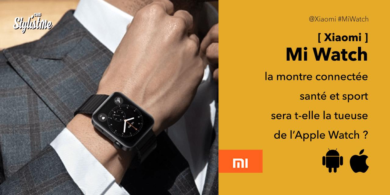 Xiaomi Mi Watch : la montre connectée qui vient jouer les Apple Watch