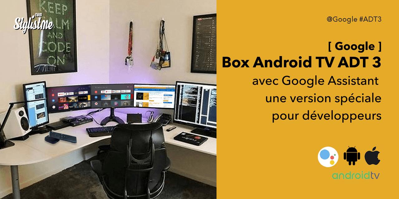 Google ADT-3 nouvelle box Android TV 4K HDR pour développeurs