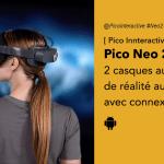 Pico Neo 2 VR le nouveau casque de réalité virtuelle sans-fil 5G