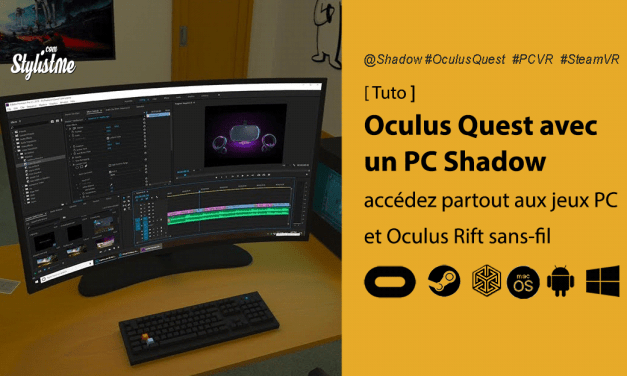 Oculus Quest avec Shadow et Virtual Desktop : Un Oculus Rift sans-fil et sans PC !