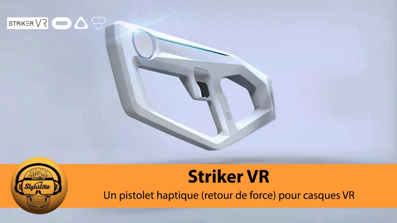 Striker VR avis test pistolet haptique VR