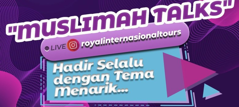 Muslimah Talks Royal Internasional Tours - SuaraJakarta.co