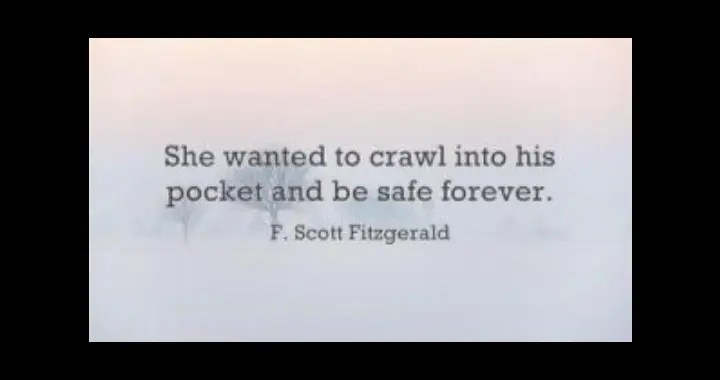 Safe - she wanted to crawl inside his pocket and stay there forever