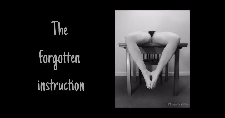 The Forgotten Instruction - picture of Missy from Focused and Filthy on the table with legs arranged in a heart shape