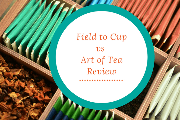 Field to Cup vs Art of Tea Review