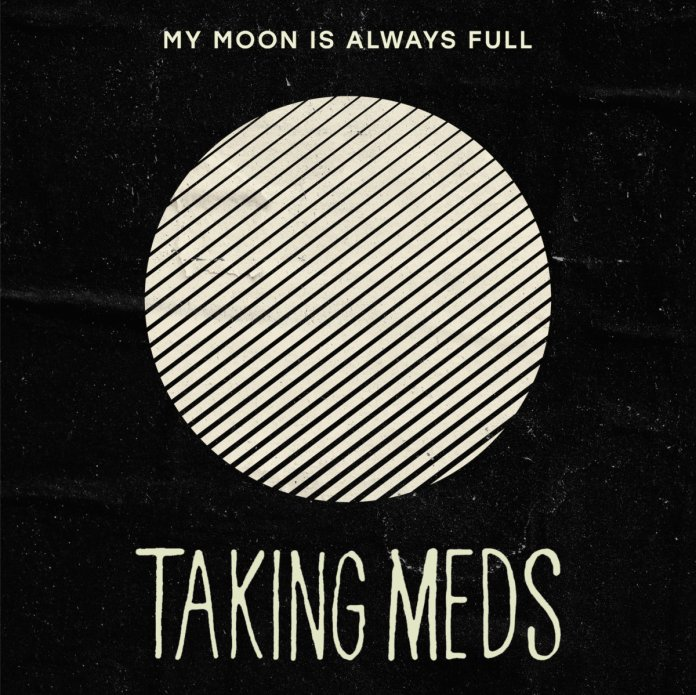 Taking Meds, My Moon is Always Full