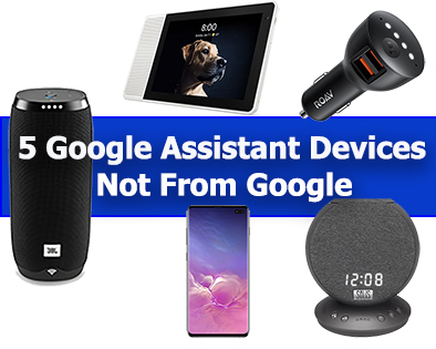 Top 5 Google Assistant Devices That Aren't From Google in