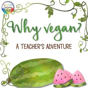 Why vegan: a teacher's adventure
