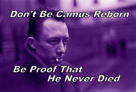 dont-be-camus-reborn-be-proof-that-he-never-died