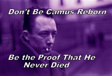 dont-be-camus-reborn-be-the-proof-that-he-never-died