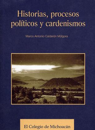 Portada del libro Historias, procesos políticos y cardenismos (Calderón, 2004).