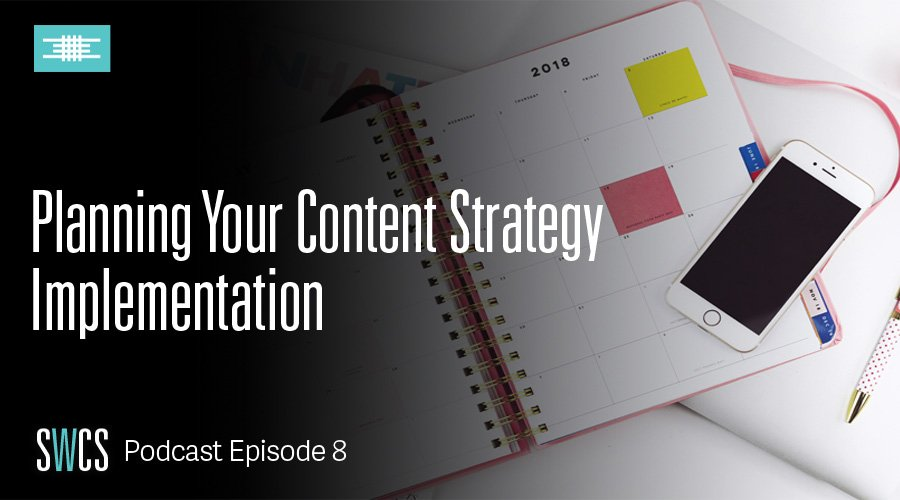 Ep 8 – Planning Your Content Strategy Implementation