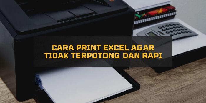 Cara Print Excel agar Tidak Terpotong dan Rapi