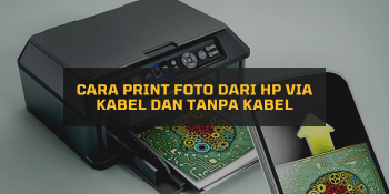 Cara Print Foto dari HP via Kabel dan Tanpa Kabel