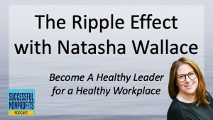 You have a ripple effect as a leader