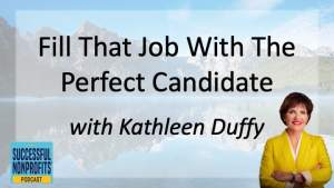 Fill That Job With The Perfect Candidate with Kathleen Duffy