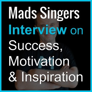 Mads Singers Interview on the Success, Motivation & Inspiration Podcast