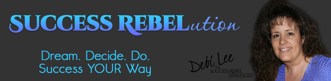 Success Rebelution - Dream Decide Do Success YOUR Way - Debi Lee The Success Rebel Strategist