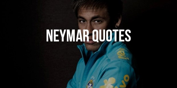 4 Amazing Quotes From Football Player Neymar Famous Quotes SuccessStory